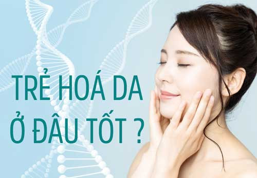 Trẻ hoá da ở đâu tốt? 5 Tiêu chí QUAN TRỌNG chọn địa chỉ chất lượng 2